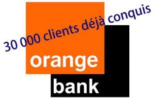30000 clients déjà conquis orange bank