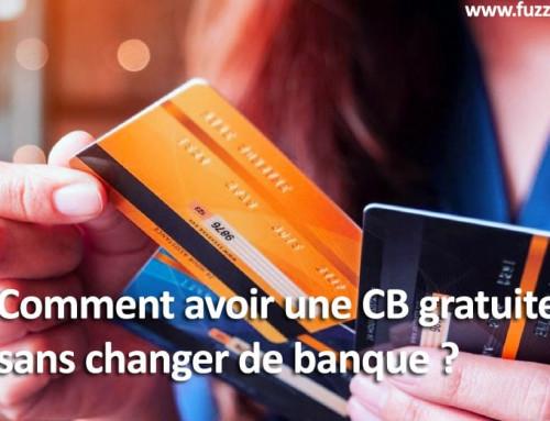 Avoir une CB gratuite sans changer de banque?