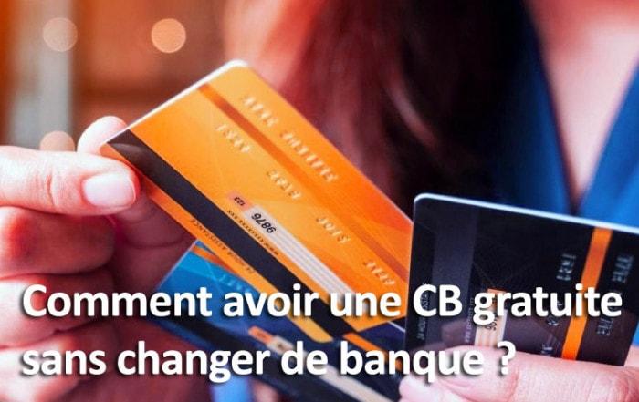 Avoir une carte bancaire gratuite sans changer de banque