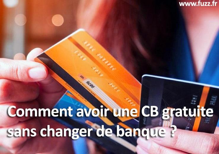 carte bancaire gratuite sans changer de banque