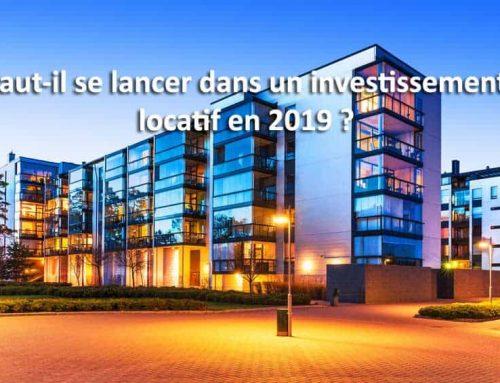 Faut-il se lancer dans un investissement locatif en 2019?