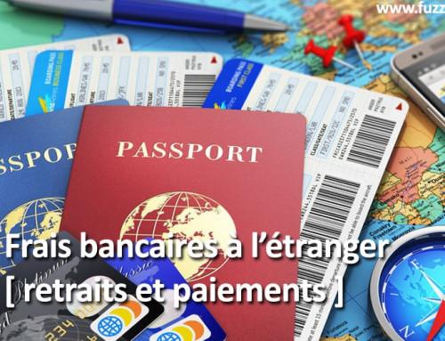 Frais bancaires à l'étranger [ retraits et paiements ]