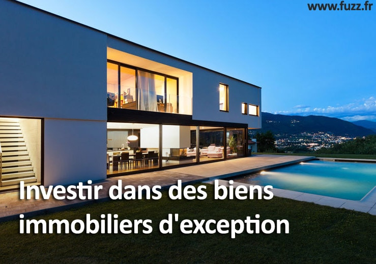 Investir dans des biens immobiliers d'exception