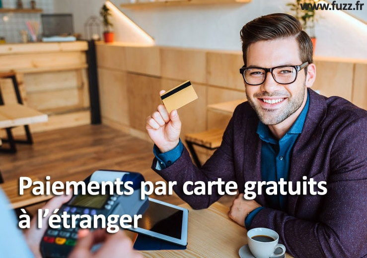 Paiements par carte bancaires gratuits à l'étranger